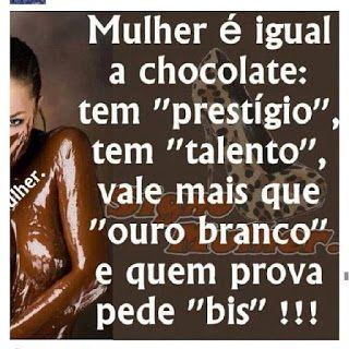 Imagem e Frases Facebook: As mais Engraçadas Aqui.: Mulher é igual chocolate