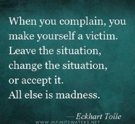 Leave, change or accept, but stop complaining: