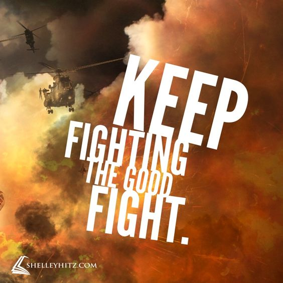 Encouragement For Today... Keep Fighting The Good Fight