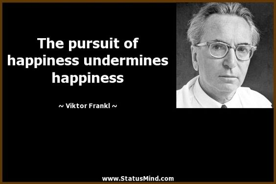 The pursuit of happiness undermines happiness - Viktor Frankl Quotes - StatusMind.com