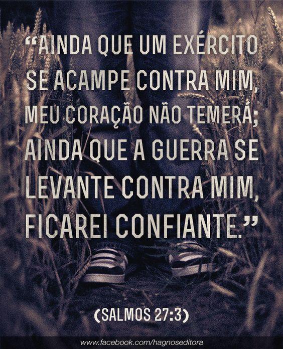 """""""Ainda que um exército se acampe contra mim, meu coração não temerá; Ainda que a guerra se levante contra mim, ficarei confiante."""" (Salmos 27:3):"""