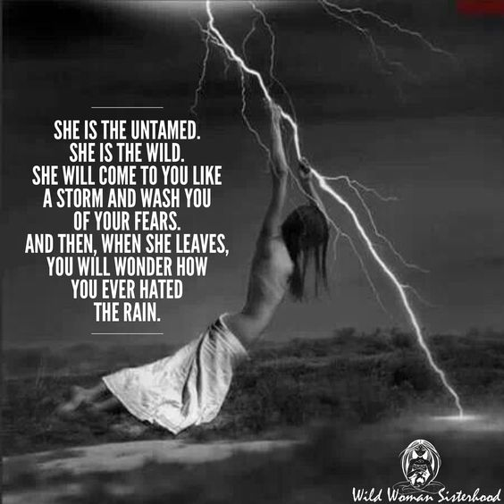 She is the untamed. She is the wild. She will come to you like a storm and wash you of your fears. And then, when she leaves, you will wonder how you ever hated the rain.  WILD WOMAN SISTERHOOD™  Photo: Andrew Lucas wildwoman #wildwomanquotes #wildwomansisterhood