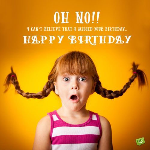 I M Sorry I Forgot Your Special Day Belated Birthday Wishes Funny Belated Birthday Wishes Belated Birthday Wishes Belated Birthday Quotes