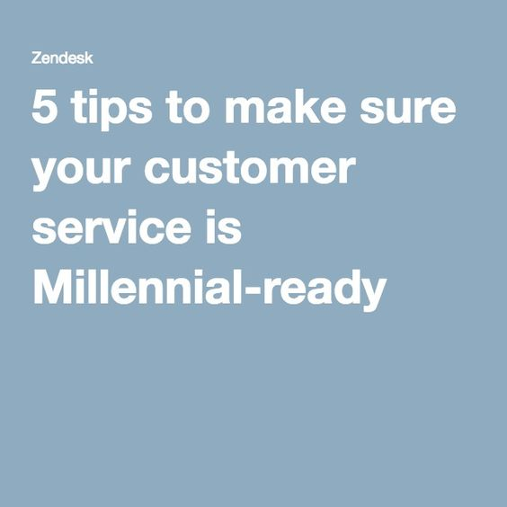 5 tips to make sure your customer service is Millennial-ready