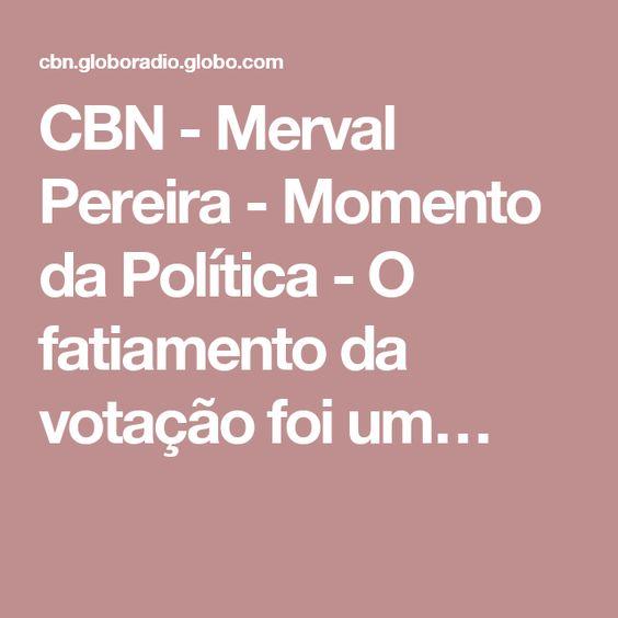 CBN - Merval Pereira - Momento da Política - O fatiamento da votação foi um…