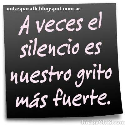 A veces el silencio es nuestro grito más fuerte By: Héctor Alberto