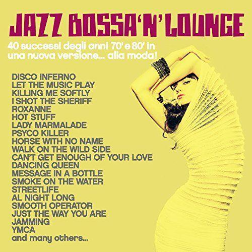 VA - Jazz, Bossa 'n' Lounge: 40 successi degli anni 70' e 80' in una nuova versione... alla moda! (2015)