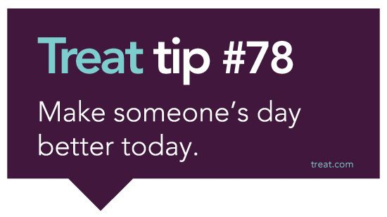 Make someone's day better today.