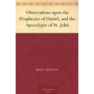 Observations upon the Prophecies of Daniel, and the Apocalypse of St. John (Kindle Edition)  http://www.seobrokers.org/?p=B004TQHASG