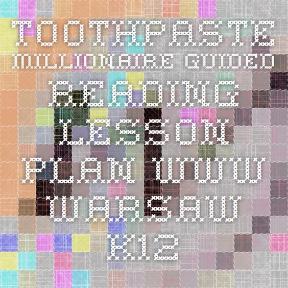 Toothpaste Millionaire Guided Reading Lesson Plan www.warsaw.k12.in.us