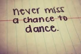Make the world your stage, and never miss a chance to dance <3.