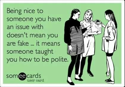 Yup pretty much! Some people need to learn this is past of being an ADULT!