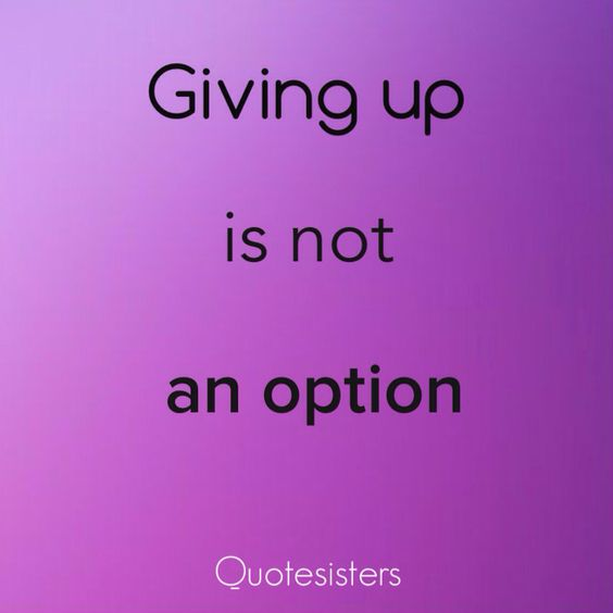 Think about that one thing why you shouldn't give up and  hold on to that!!