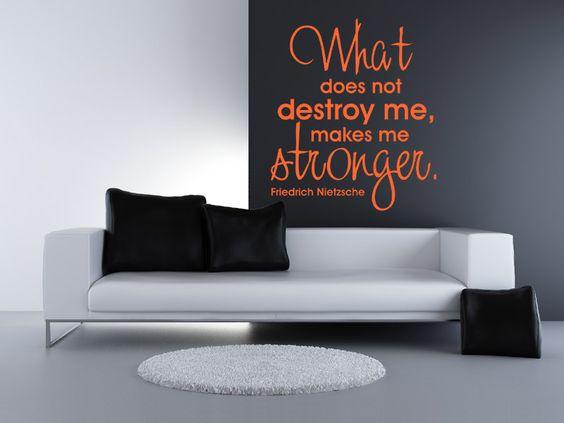 What does not destroy me,  makes me stronger.     - Ein Zitat von Friedrich Nietzsche.