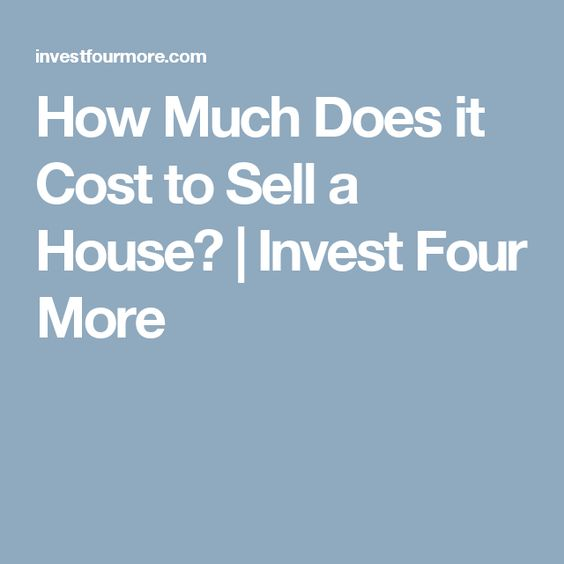 How Much Does it Cost to Sell a House? | Invest Four More