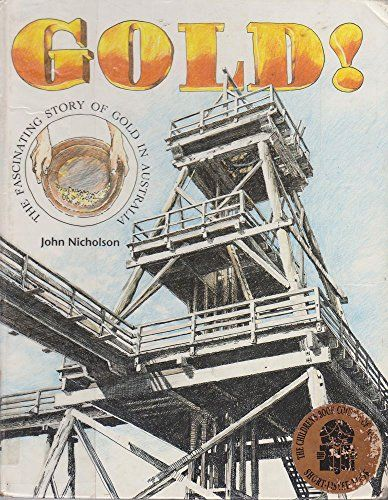 Gold!: The Fascinating Story of Gold in Australia by John Nicholson