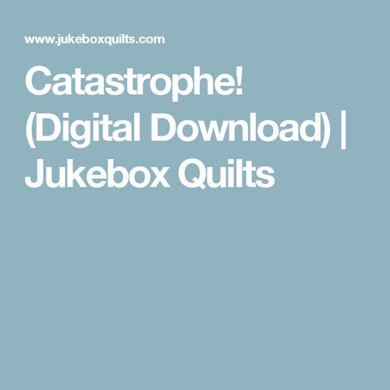 Catastrophe! (Digital Download) | Jukebox Quilts