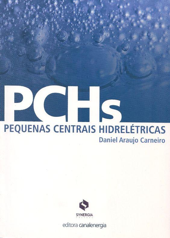 CARNEIRO, Daniel Araujo. PCHs: pequenas centrais hidrelétricas: aspectos jurídicos, técnicos e comerciais. Rio de Janeiro: Synergia, 2010. [xxiv], 135. Inclui bibliografia e índice; il.; 25cm. ISBN 9788561325350.  Palavras-chave: USINAS HIDRELETRICAS; AGENCIAS REGULADORAS; SERVICO PUBLICO/Brasil; ENERGIA ELETRICA.  CDU 621.311.21 / C280p / 2010