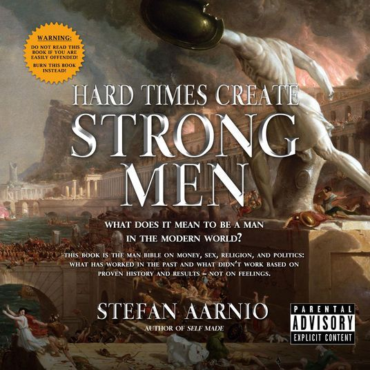 Hard Times Create Strong Men Why The World Craves Leadership And How You Can Step Up To Fill The Need Unabridged On Hard Times Download Books Books To Read