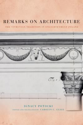 """Includes bibliographical references (pages 137-145) and index   Summary """"A translation of Polish politician and architect Ignacy Potocki's unpublished treatise Remarks on Architecture. Includes an introduction that places Potocki and the treatise within the political, social, and cultural context of eighteenth-century Poland""""--Provided by publisher"""