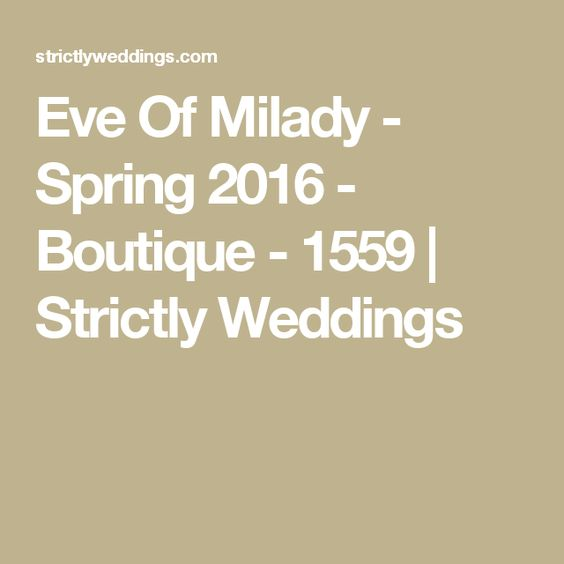 Eve Of Milady - Spring 2016 - Boutique - 1559 | Strictly Weddings