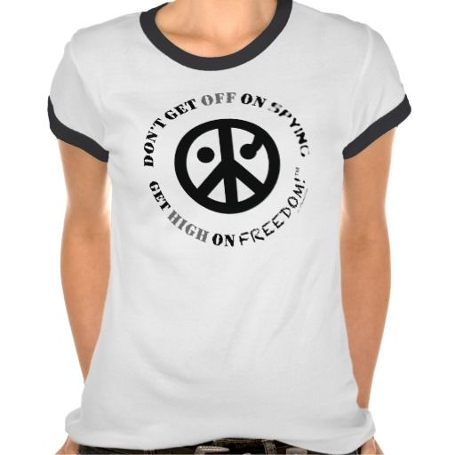 """Freedom ringer T-shirt by Phoenixia. Freedom Reminder quote """"Don't Get OFF on SPYING - Get HIGH on FREEDOM!"""" in circle • also check much more Freedom apparel accessories or gifts at your Freedom Shop to spread the Love of Liberty worldwide : )  www.zazzle.com/iFreedom"""