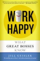October 2012 Selected title   Work Happy: What Great Bosses Know by Jill Geisler