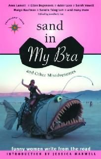 Sand in My Bra and Other Misadventures Funny Women Write from the Road - a very fun read that also inspires adventure