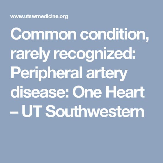Common condition, rarely recognized: Peripheral artery disease: One Heart – UT Southwestern