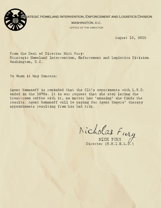 "Memos from Fury: ""Agent Romanoff is reminded that the CIA's experiments with L.S.D. ended in the 1970s. It is our request that she stop lacing the break-room coffee with it, no matter how 'amusing' she finds the results. Agent Romanoff will be paying for Agent Rogers' therapy appointments resulting from his bad trip""Memos From Fury"