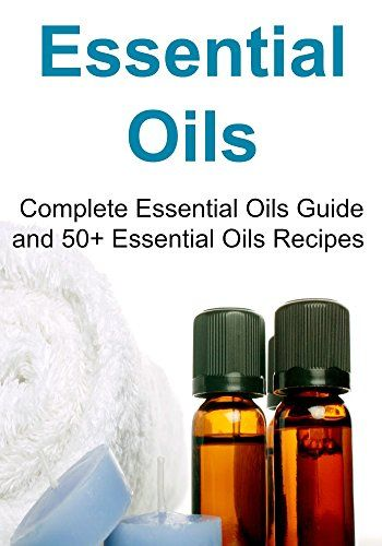 Essential Oils:  Complete Essential Oils Guide and 50+ Essential Oils Recipes: (Essential Oils, Essential Oils Recipes, Essential Oils Guide, Essential Oils Books) by Brenda Blackie