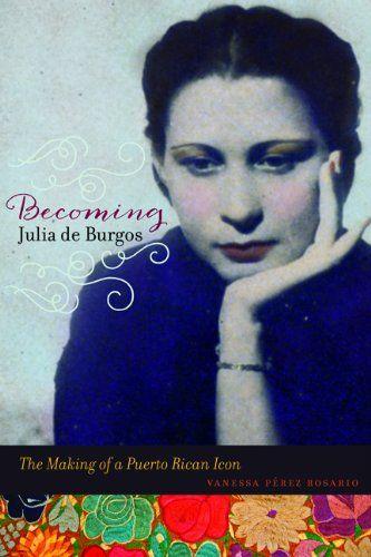 Becoming Julia de Burgos: The Making of a Puerto Rican Ic... https://www.amazon.com/dp/0252080602/ref=cm_sw_r_pi_dp_x_Siu6xbPMNBNZS: