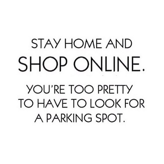 Stay home and shop online. You're too pretty to have to look for a parking spot #Fashion #Quote #ShopOnline: