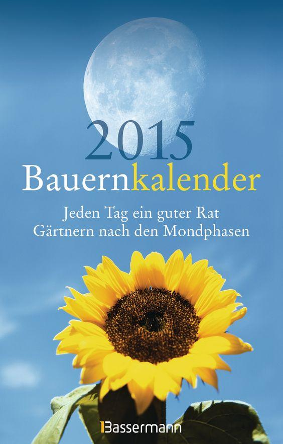 Bäuerliche Kenntnisse für den Garten nutzen. Bauernkalender 2015 / Jeden Tag ein guter Rat - Gärtnern nach den Mondphasen von Dorothea Hengstberger