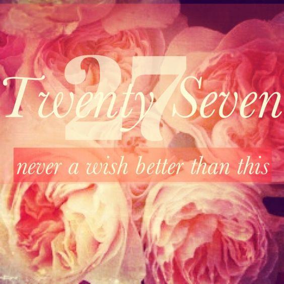 i wish my 27th birthday please Something I love