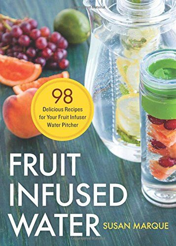 Give Your Drinks a Splash If you own a fruit infuser water pitcher, or even a simple glass jar, then you could be enjoying the big flavors and lifelong hea Fruit Infused Water:: 98 Delicious Recipes for Your Fruit Infuser Water Pitcher