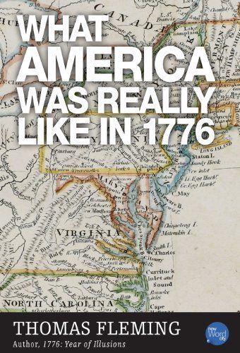 What America Was Really Like In 1776 (The Thomas Fleming Library) by Thomas  Fleming, http://www.amazon.com/dp/B007EWAP3E/ref=cm_sw_r_pi_dp_Bn8Fub0K6ZPC2