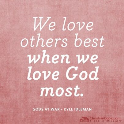 We love others best when we love God most.-#Christ #quote