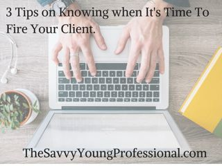 How to Fire a Client - http://www.thesavvyyoungprofessional.com/how-to-fire-a-client/ #HowToFireAClient #BreakUpWithYourClient #BadClients #TheSavvyYP #Business #Professionals
