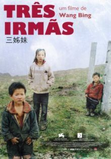 Três Irmãs  Título original: San zimei De: Wang Bing Género: Documentário Classificação: M/12 Outros dados: FRA/Hong-Kong, 2012, Cores, 153 mi