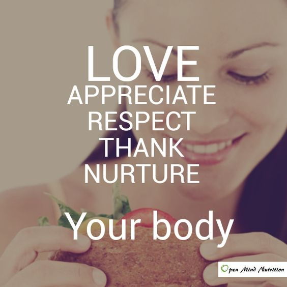 Love Your Body Quotes: Love, Appreciate, Respect, Thank, Nurture Your Body. Quote