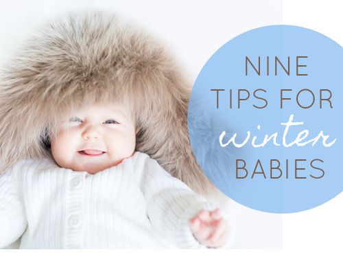 9 TIPS FOR WINTER BABIES - PREPARING FOR BABY. 1 layer the layette 2. choose wool 3. think ahead 4. create a cozy bedtime 5. kit out your pram 6. stay healthy 7. close comfort 8. make bathtime blissful 9. remember you.