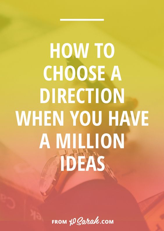 Struggling to pick a direction for your blog or biz? Here's how to focus on one project and make a decision when you have a million ideas.