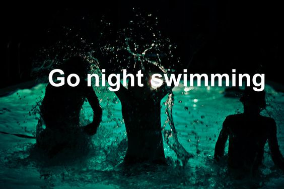 ✅  GO NIGHT SWIMMING  - yep I've done this so now i can tick it off my bucket list