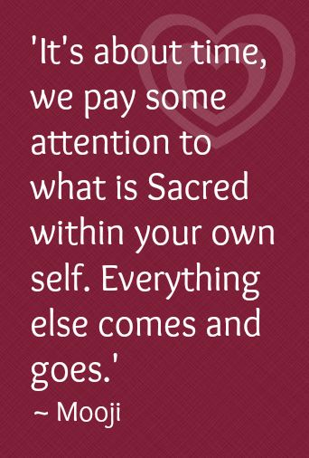 """""""It's about time we Pay some Attention to what is Sacred within your own self. Everything else Comes and Goes.Then What Comes Around, Goes Around & is Sacred within in its Own Self too"""" :-))"""
