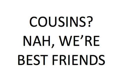 Quotes About Friends Turned Family : Cousin quotes family iloveyou tears turn into laughter blackfont funny