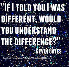 """... understand the difference?"""" -Kevin Gates #MusicTherapy #Lyrics #gates"""
