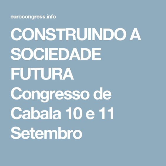 CONSTRUINDO A SOCIEDADE FUTURA Congresso de Cabala 10 e 11 Setembro