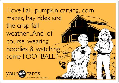 I love Fall...pumpkin carving, corn mazes, hay rides and the crisp fall weather...And, of course, wearing hoodies & watching some FOOTBALL!!