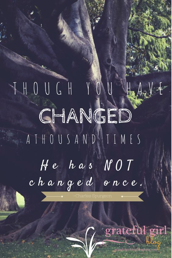 Though you have changed a thousand times, He has NOT changed once. http://gratefulgirlblog.blogspot.com/2015/01/blog-post.html